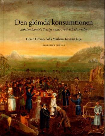 Den Glömda Konsumtionen - Auktionshandel I Sverige Under 1700- Och 1800-talen