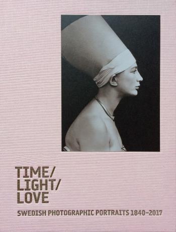 Time / Light / Love. Swedish Photographic Portraits 1840-2017