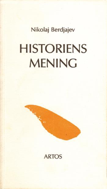 Historiens Mening - Ett Försök Till En Filosofi Om Det Mänskliga Ödet