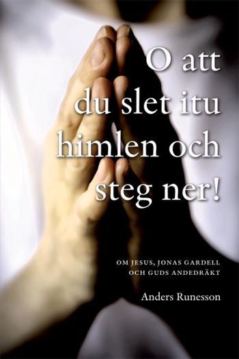 O Att Du Slet Itu Himlen Och Steg Ner! - Om Jesus, Jonas Gardell Och Guds Andedräkt