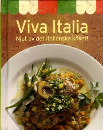 Viva Italia - Njut Av Det Italienska Köket
