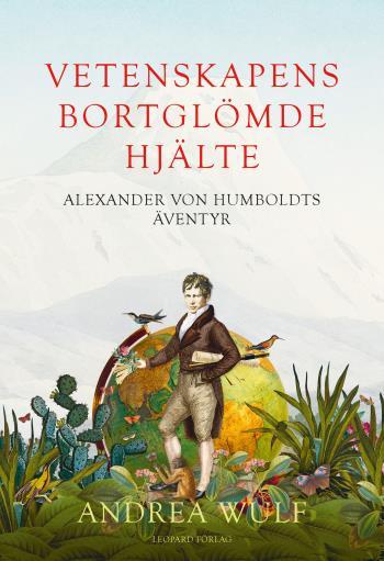 Vetenskapens Bortglömde Hjälte - Alexander Von Humboldts Äventyr