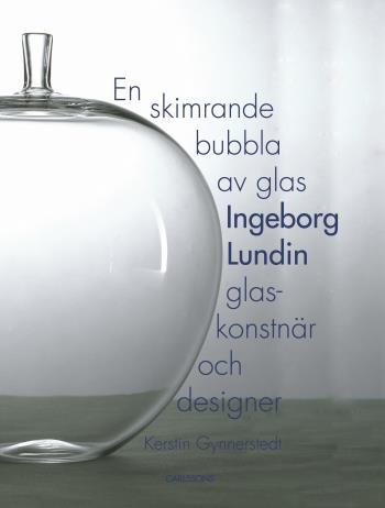 En Skimrande Bubbla Av Glas - Ingeborg Lundin, Glaskonstnär Och Designer