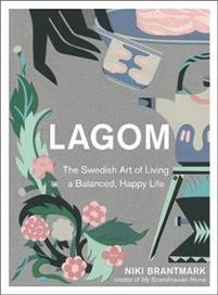 Lagom - The Swedish Art Of Living A Balanced, Happy Life