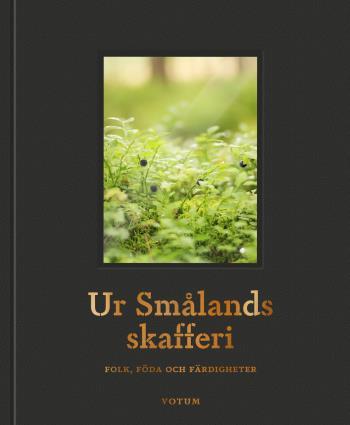 Ur Smålands Skafferi - Folk, Föda Och Färdigheter