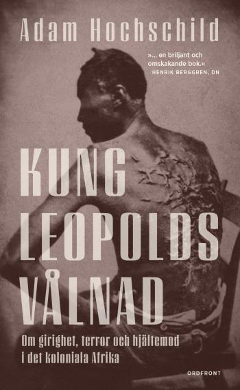 Kung Leopolds Vålnad - Om Girighet, Terror Och Hjältemod I Det Koloniala Afrika