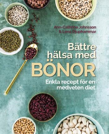 Bättre Hälsa Med Bönor- Enkla Recept För En Medveten Diet.