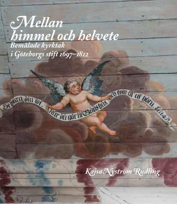 Mellan Himmel Och Helvete - Bemålade Kyrktak I Göteborgs Stift 1697-1812