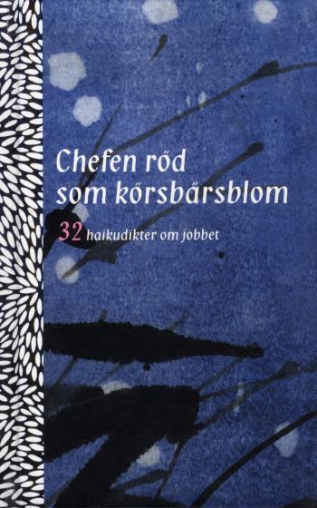 Chefen Röd Som Körsbärsblom - 32 Haikudikter Om Jobbet