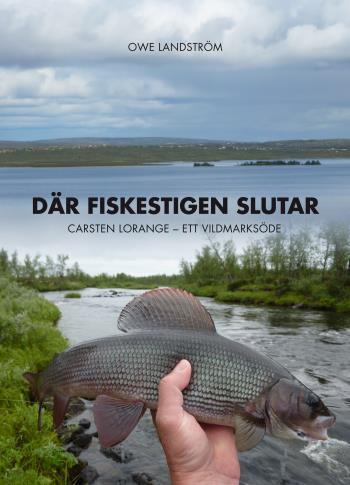 Där Fiskestigen Slutar - Carsten Lorange - Ett Vildmarksöde