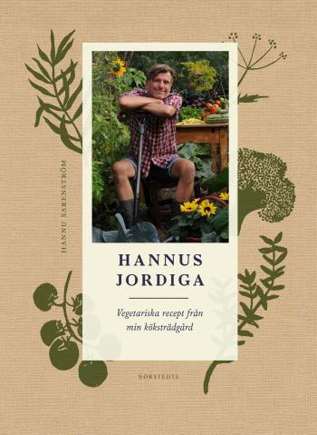 Hannus Jordiga - Vegetariska Recept Från Min Köksträdgård