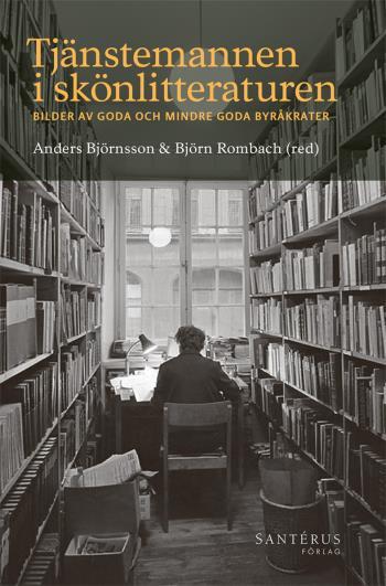 Tjänstemannen I Skönlitteraturen- Bilder Av Goda Och Mindre Goda Byråkrater