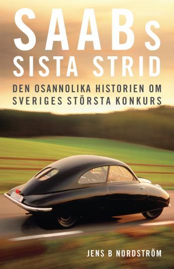 Saabs Sista Strid - Den Osannolika Historien Om Sveriges Största Konkurs