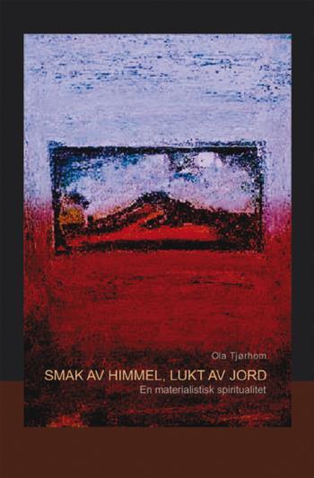 Smak Av Himmel, Lukt Av Jord - En Materialistisk Spiritualitet