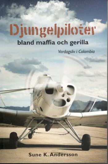 Djungelpiloter - Bland Maffia Och Gerilla - Vardagsliv I Colombia