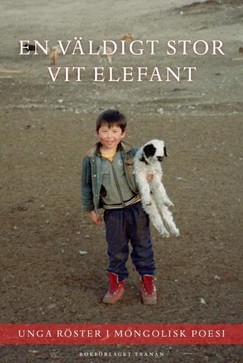 En Väldigt Stor Vit Elefant - Unga Röster I Mongolisk Poesi