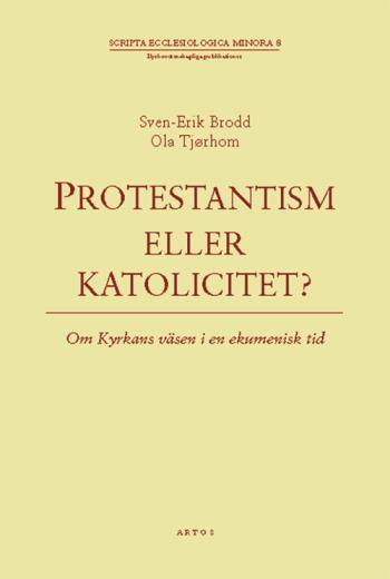Protestantism Eller Katolicitet? - Om Kyrkans Väsen I En Ekumenisk Tid