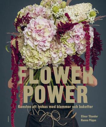 Flower Power - Konsten Att Lyckas Med Blommor Och Buketter