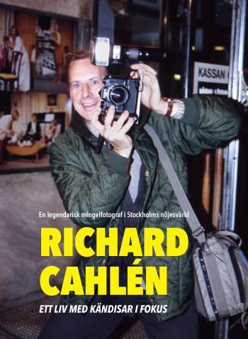Richard Cahlen - Ett Liv Med Kändisar I Fokus. En Legendarisk Mingelfotogra