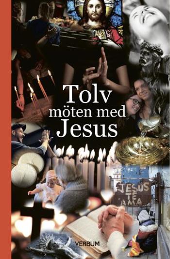 Tolv Möten Med Jesus - Antologi Inför Präst- Och Diakonmöte I Växsjö Stift 2018
