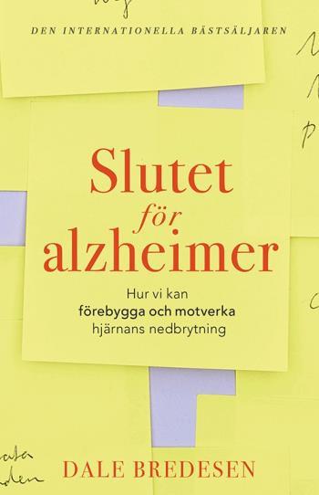 Slutet För Alzheimer - Hur Vi Kan Förebygga Och Motverka Hjärnans Nedbrytni