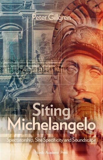 Siting Michelangelo - Spectatorship, Site Specificity And Soundscape