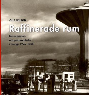 Raffinerade Rum - Bensinstationer Och Precisionskultur I Sverige 1926-1956