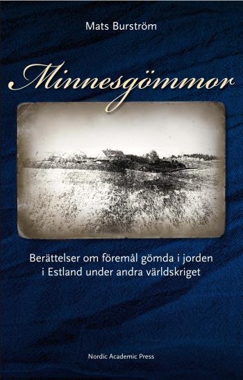 Minnesgömmor - Berättelser Om Föremål Gömda I Jorden I Estland Under Andra Världskriget