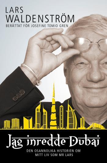 Jag Inredde Dubai - Den Osannolika Historien Om Mitt Liv Som Mr Lars