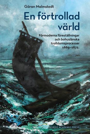 En Förtrollad Värld- Förmoderna Föreställningar Och Bohuslänska Trolldomspr