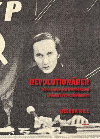 Revolutionärer - Kön, Klass Och Kvinnokamp I Svensk 1970-talsvänster
