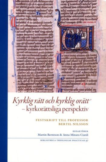 Kyrklig Rätt Och Kyrklig Orätt - Kyrkorättsliga Perspektiv - Festskrift Till Professor Bertil Nilsson