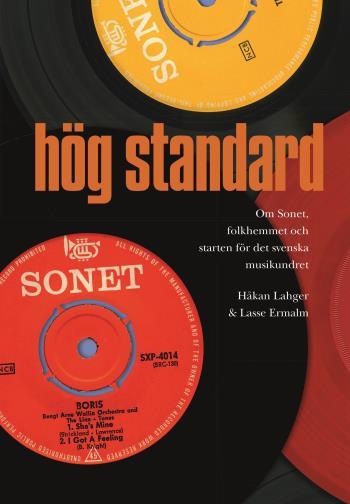 Hög Standard - Om Sonet, Folkhemmet Och Starten För Det Svenska Musikundret