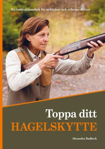 Toppa Ditt Hagelskytte - En Instruktionsbok För Nybörjare Och Erfarna Skyttar