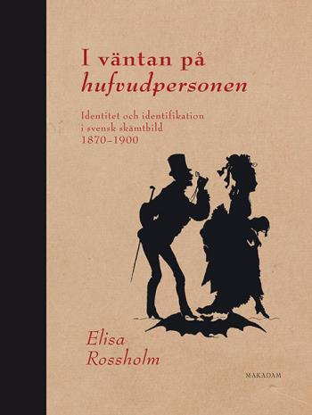 I Väntan På Hufvudpersonen - Identitet Och Identifikation I Svensk Skämtbild 1870 - 1900