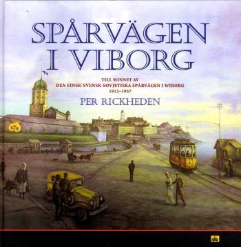 Spårvägen I Viborg - Till Hundraårsminnet Av Spårvägen I Wiborg 1912-1957