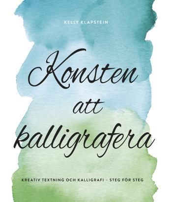 Konsten Att Kalligrafera - Kreativ Textning & Kalligrafi - Steg För Steg