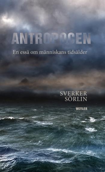 Antropocen - En Essä Om Människans Tidsålder
