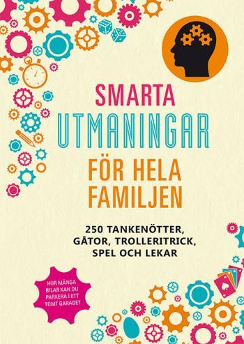 Smarta Utmaningar För Hela Familjen- 250 Tankenötter, Gåtor, Trolleritrick,