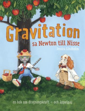 Gravitation! Sa Newton Till Nisse - En Bok Om Dragningskraft - Och Äppelpaj