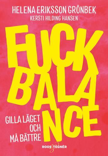 Fuck Balance - Gilla Läget Och Må Bättre