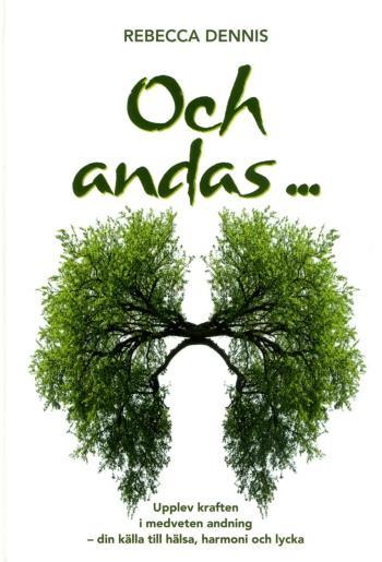 Och Andas ... - Upplev Kraften I Medveten Andning - Din Källa Till Hälsa, Harmoni Och Lycka