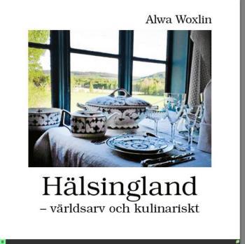 Hälsingland - Världsarv Och Kulinariskt