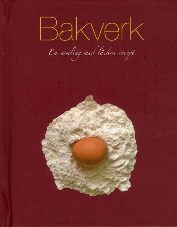 Bakverk - En Samling Med Läckra Recept