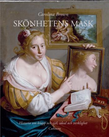 Skönhetens Mask - Historia Om Kropp Och Själ, Ideal Och Verklighet