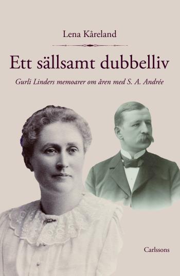 Ett Sällsamt Dubbelliv - Gurli Linders Memoarer Om Åren Med S. A. Andrée