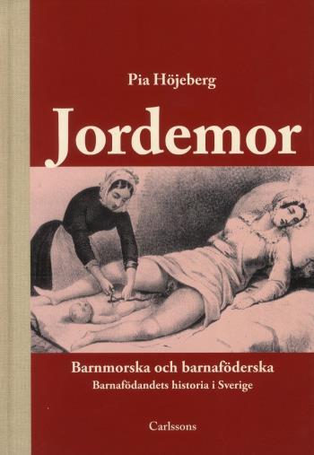 Jordemor, Barnmorska Och Barnaföderska - Barnafödandets Historia I Sverige