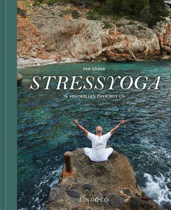 Stressyoga - Ta Kontrollen Över Ditt Liv