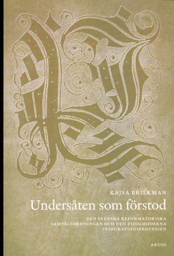 Undersåten Som Förstod - Den Svenska Reformatoriska Samtalsodningen Och Den Tidigmoderna Integrationsprocessen