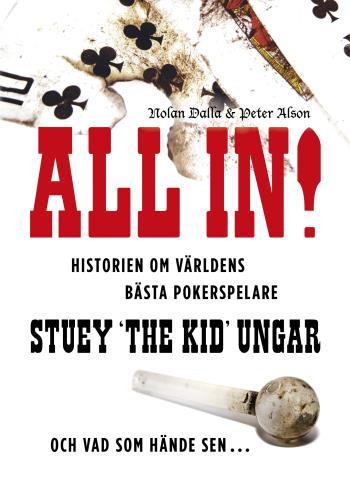 """All In! - Historien Om Världens Bästa Pokerspelare Stuey """"the Kid"""" Ungar - Och Vad Som Hände Sen..."""